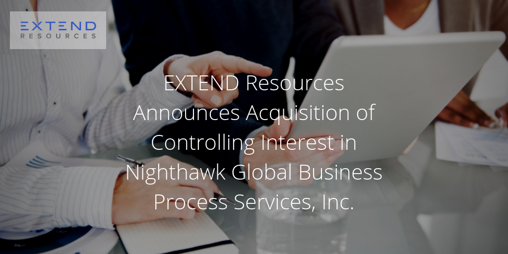 EXTEND Resources Announces Acquisition of Controlling Interest in Nighthawk Global Business Process Services, Inc.