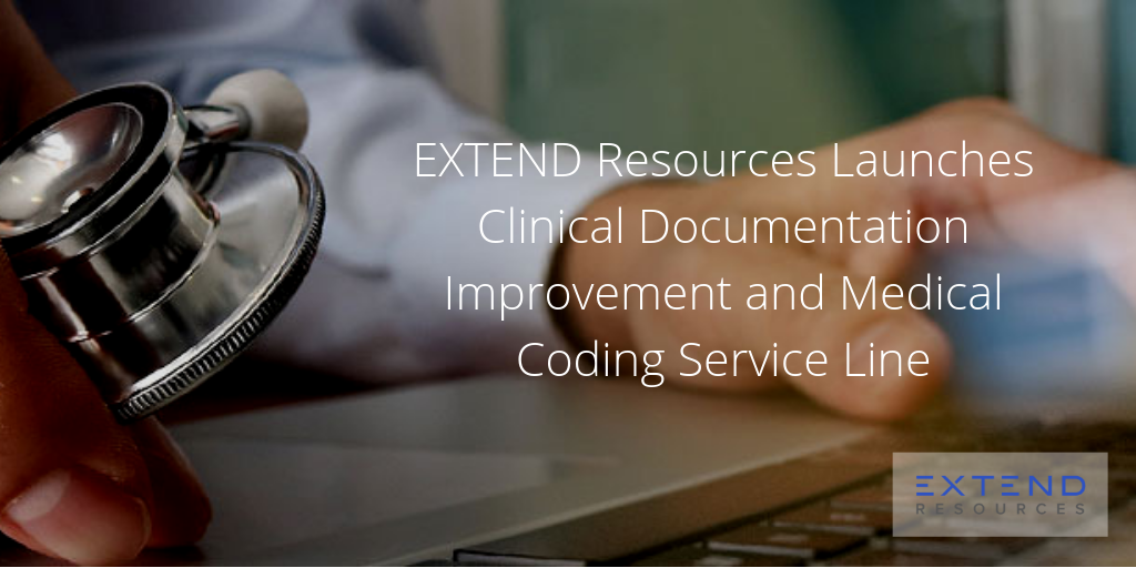 EXTEND Resources Launches Clinical Documentation Improvement and Medical Coding Service Line