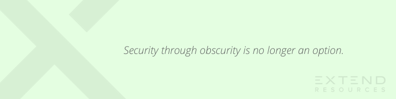 Security through obscurity is no longer an option.